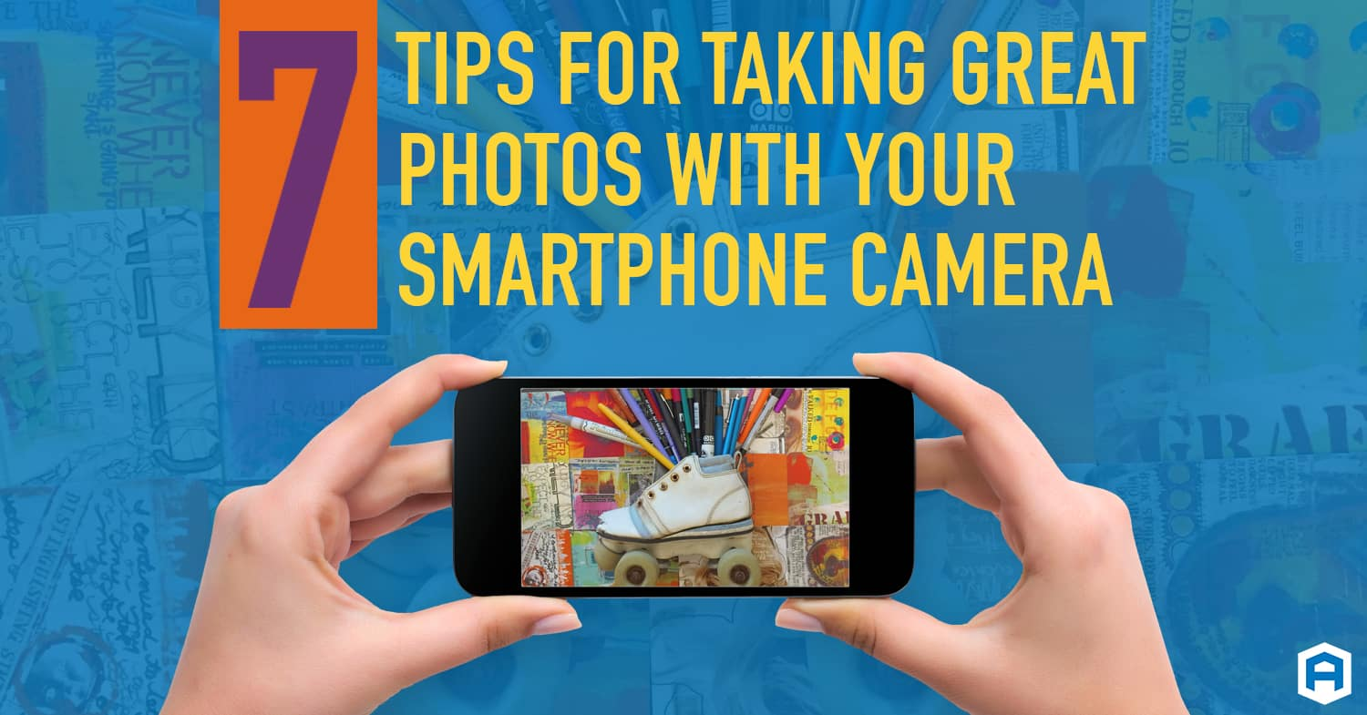 7 Tips for Taking Great Photos with Your Smartphone Camera
